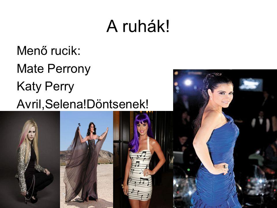 A ruhák! Menő rucik: Mate Perrony Katy Perry Avril,Selena!Döntsenek!