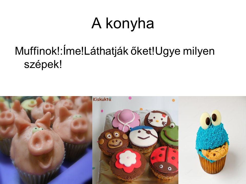A konyha Muffinok!:Íme!Láthatják őket!Ugye milyen szépek!