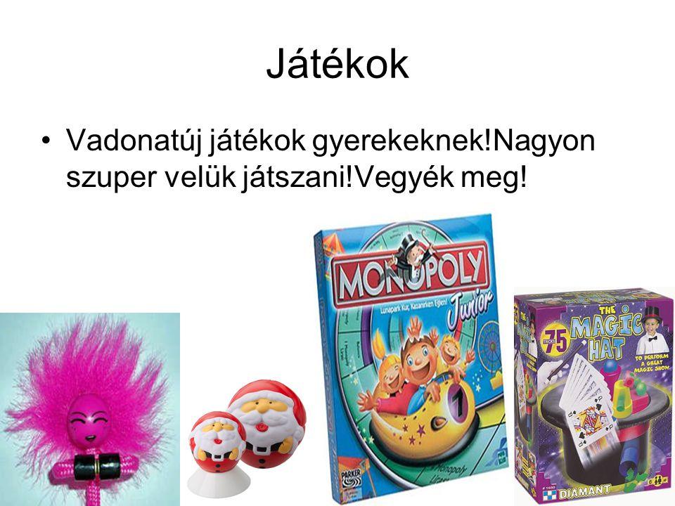 Játékok •Vadonatúj játékok gyerekeknek!Nagyon szuper velük játszani!Vegyék meg!