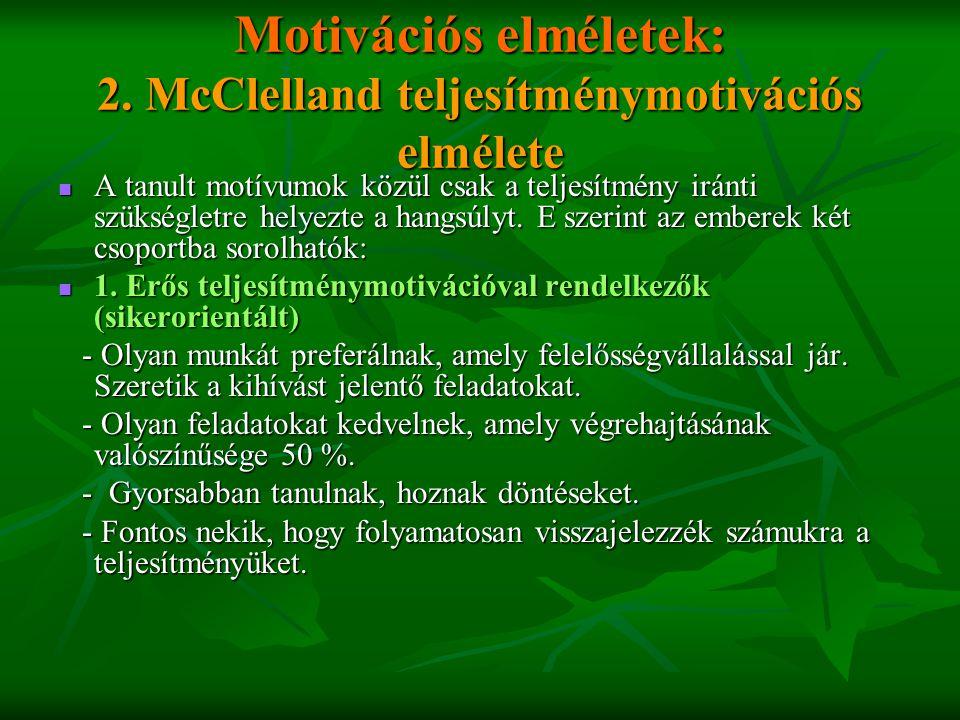 Motivációs elméletek: 2. McClelland teljesítménymotivációs elmélete  A tanult motívumok közül csak a teljesítmény iránti szükségletre helyezte a hang