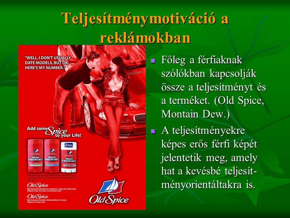 Teljesítménymotiváció a reklámokban  Főleg a férfiaknak szólókban kapcsolják össze a teljesítményt és a terméket. (Old Spice, Montain Dew.)  A telje