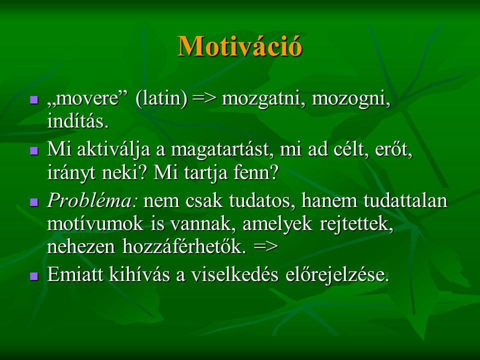 """Motiváció  """"movere"""" (latin) => mozgatni, mozogni, indítás.  Mi aktiválja a magatartást, mi ad célt, erőt, irányt neki? Mi tartja fenn?  Probléma: n"""