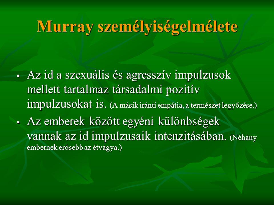 Murray személyiségelmélete  Az id a szexuális és agresszív impulzusok mellett tartalmaz társadalmi pozitív impulzusokat is. (A másik iránti empátia,
