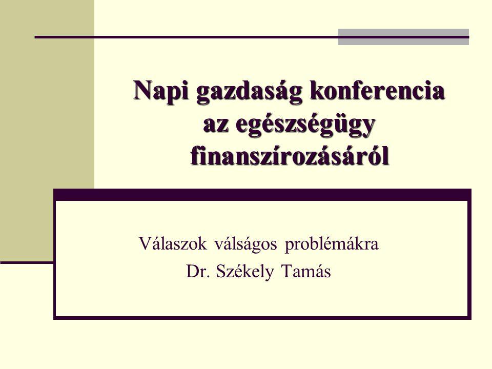 Napi gazdaság konferencia az egészségügy finanszírozásáról Válaszok válságos problémákra Dr.