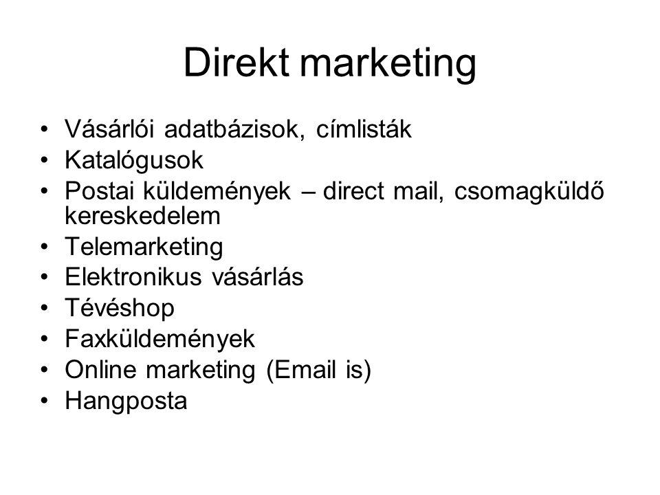 Direkt marketing •Vásárlói adatbázisok, címlisták •Katalógusok •Postai küldemények – direct mail, csomagküldő kereskedelem •Telemarketing •Elektroniku