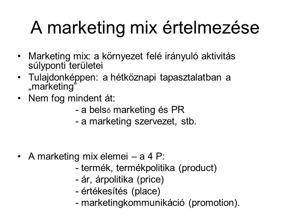 """A marketing mix értelmezése •Marketing mix: a környezet felé irányuló aktivitás súlyponti területei •Tulajdonképpen: a hétköznapi tapasztalatban a """"ma"""