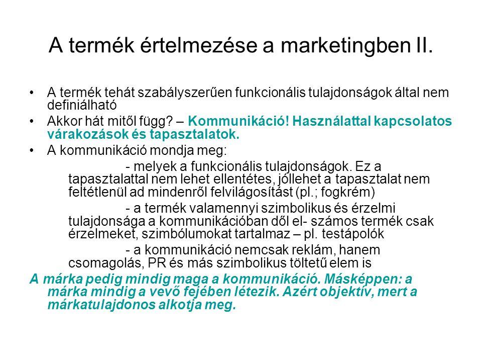 A termék értelmezése a marketingben II. •A termék tehát szabályszerűen funkcionális tulajdonságok által nem definiálható •Akkor hát mitől függ? – Komm