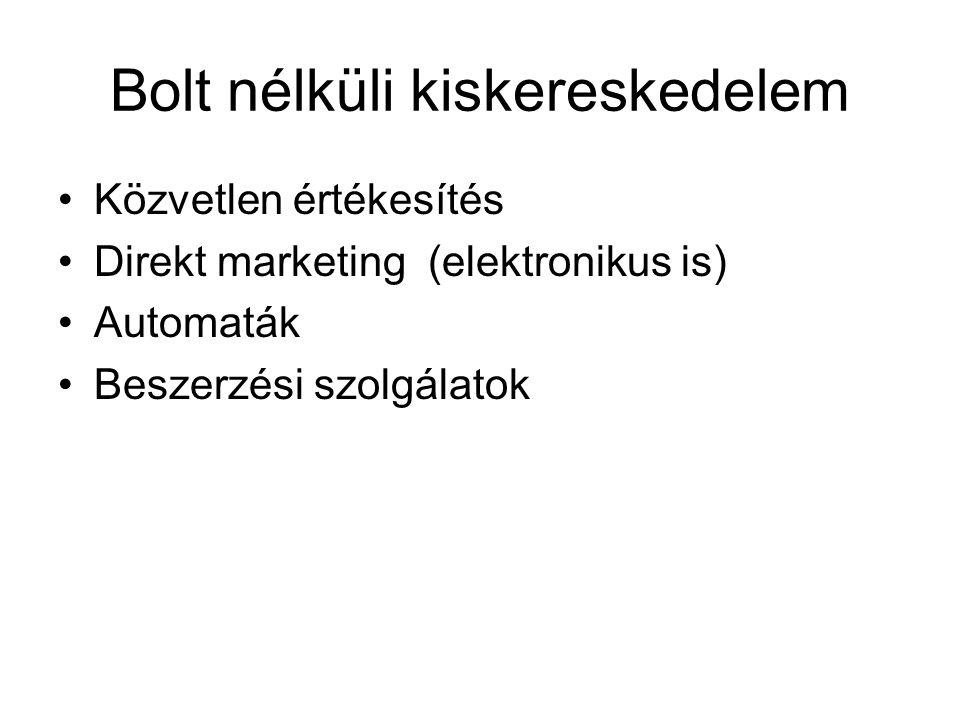 Bolt nélküli kiskereskedelem •Közvetlen értékesítés •Direkt marketing (elektronikus is) •Automaták •Beszerzési szolgálatok