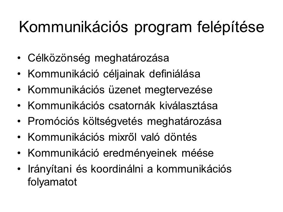 Kommunikációs program felépítése •Célközönség meghatározása •Kommunikáció céljainak definiálása •Kommunikációs üzenet megtervezése •Kommunikációs csat