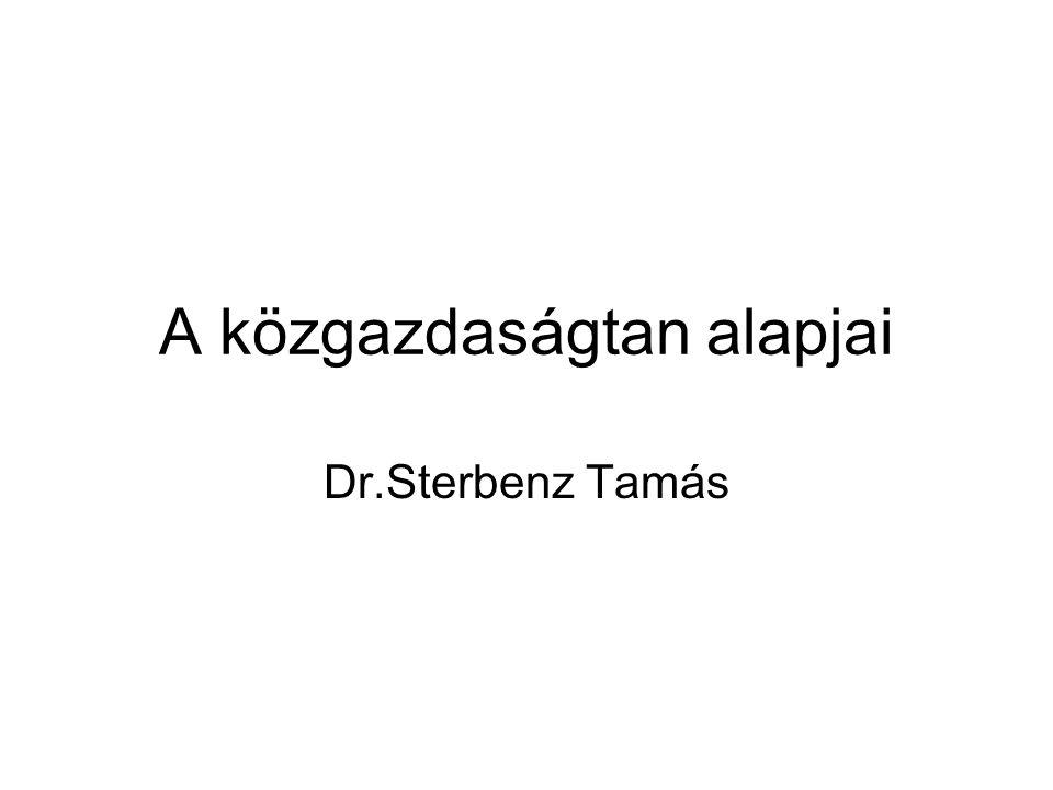 A közgazdaságtan alapjai Dr.Sterbenz Tamás