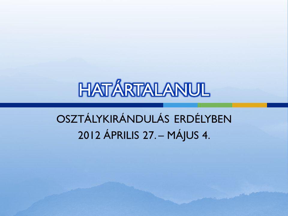 OSZTÁLYKIRÁNDULÁS ERDÉLYBEN 2012 ÁPRILIS 27. – MÁJUS 4.