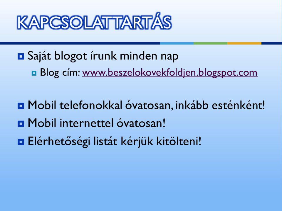  Saját blogot írunk minden nap  Blog cím: www.beszelokovekfoldjen.blogspot.comwww.beszelokovekfoldjen.blogspot.com  Mobil telefonokkal óvatosan, inkább esténként.
