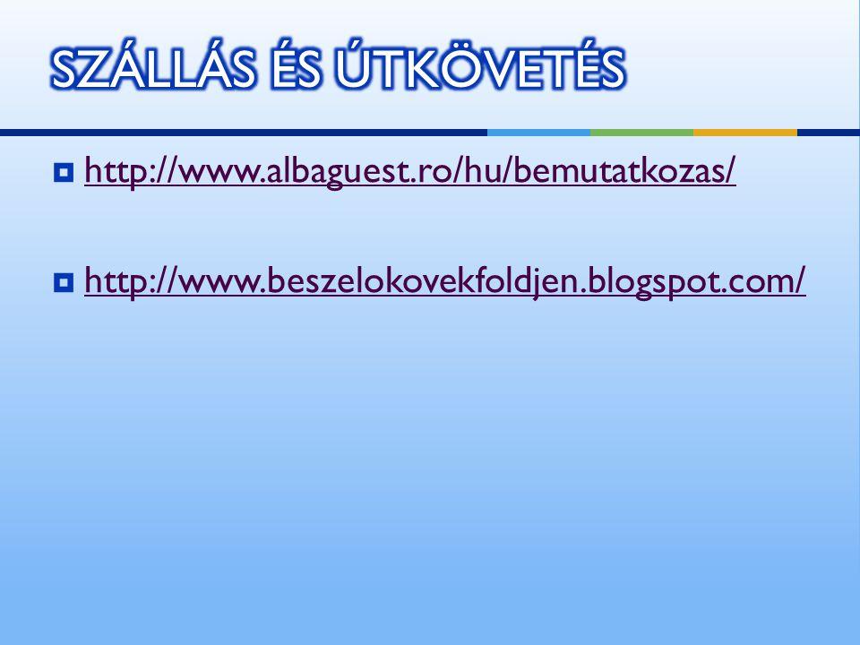  http://www.albaguest.ro/hu/bemutatkozas/ http://www.albaguest.ro/hu/bemutatkozas/  http://www.beszelokovekfoldjen.blogspot.com/ http://www.beszelokovekfoldjen.blogspot.com/