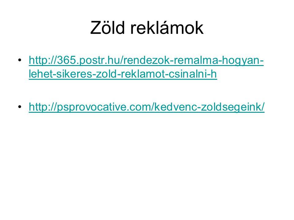 Zöld reklámok •http://365.postr.hu/rendezok-remalma-hogyan- lehet-sikeres-zold-reklamot-csinalni-hhttp://365.postr.hu/rendezok-remalma-hogyan- lehet-sikeres-zold-reklamot-csinalni-h •http://psprovocative.com/kedvenc-zoldsegeink/http://psprovocative.com/kedvenc-zoldsegeink/