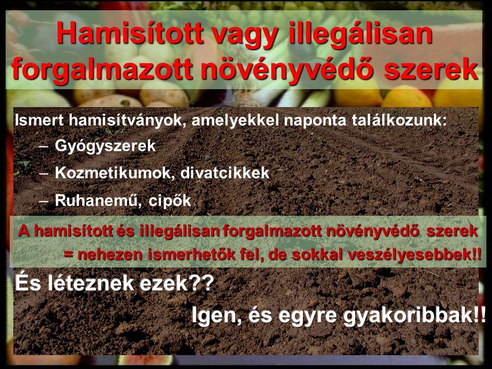 Hamisított vagy illegálisan forgalmazott növényvédő szerek A hamisított és illegálisan forgalmazott növényvédő szerek = nehezen ismerhetők fel, de sok