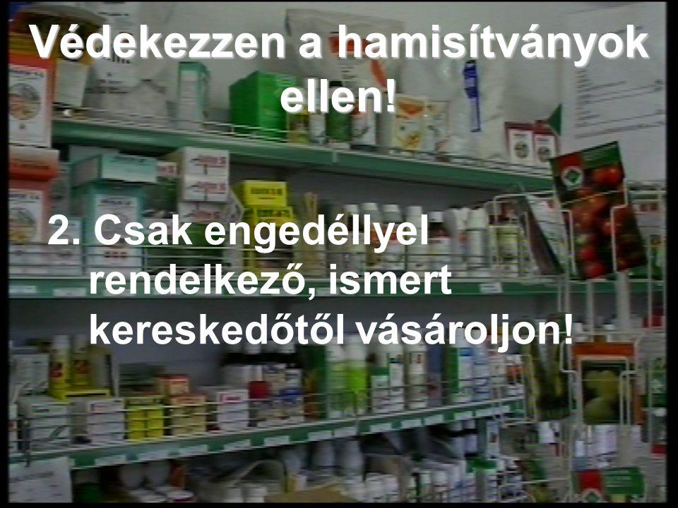 Védekezzen a hamisítványok ellen! 2. Csak engedéllyel rendelkező, ismert kereskedőtől vásároljon!