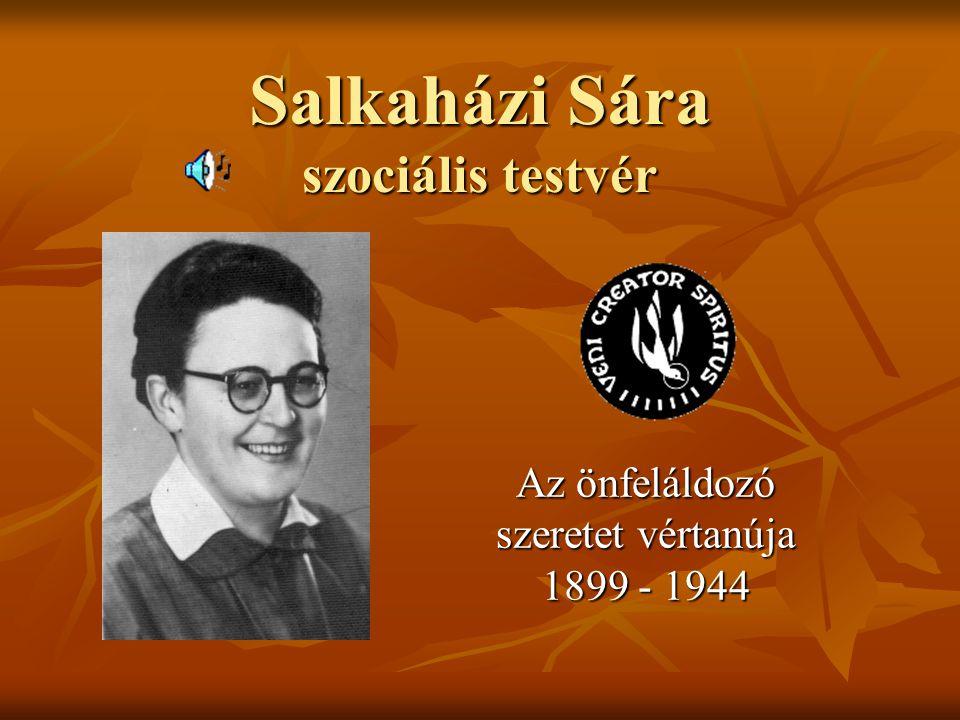 Salkaházi Sára szociális testvér Az önfeláldozó szeretet vértanúja 1899 - 1944