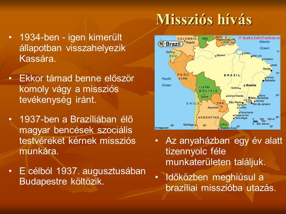 Missziós hívás • •1934-ben - igen kimerült állapotban visszahelyezik Kassára. • •Ekkor támad benne először komoly vágy a missziós tevékenység iránt. •