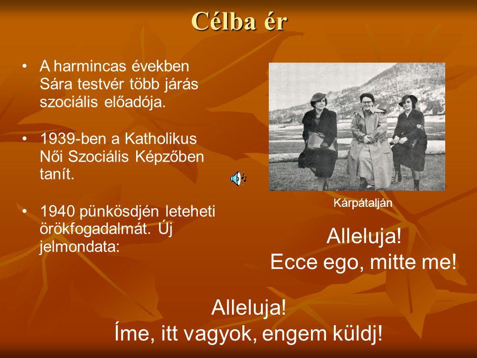 Célba ér • •A harmincas években Sára testvér több járás szociális előadója. • •1939-ben a Katholikus Női Szociális Képzőben tanít. • •1940 pünkösdjén