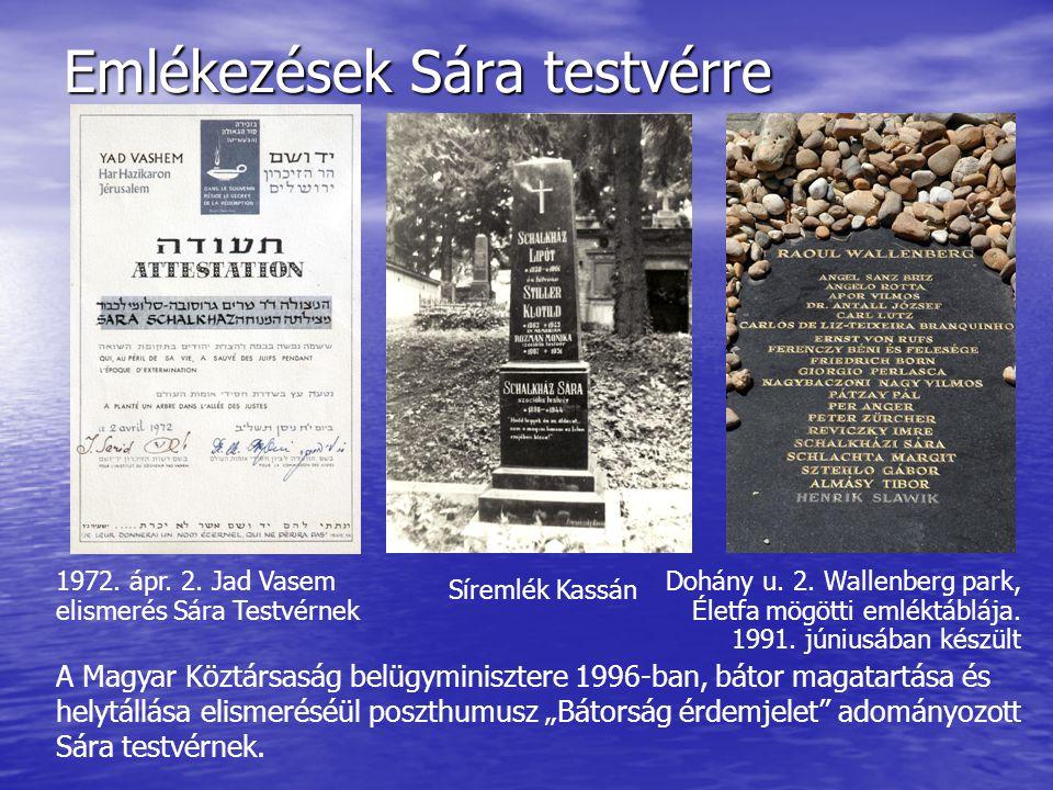 Emlékezések Sára testvérre 1972. ápr. 2. Jad Vasem elismerés Sára Testvérnek Dohány u. 2. Wallenberg park, Életfa mögötti emléktáblája. 1991. júniusáb