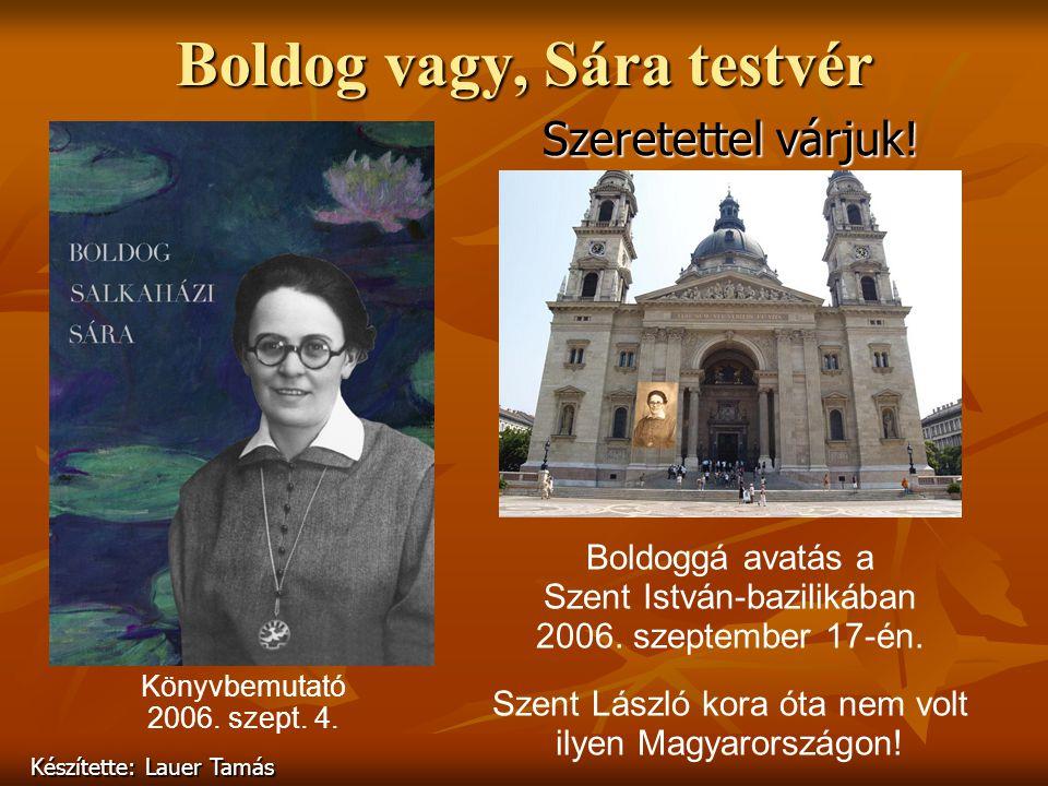 Boldog vagy, Sára testvér Könyvbemutató 2006. szept. 4. Boldoggá avatás a Szent István-bazilikában 2006. szeptember 17-én. Szent László kora óta nem v