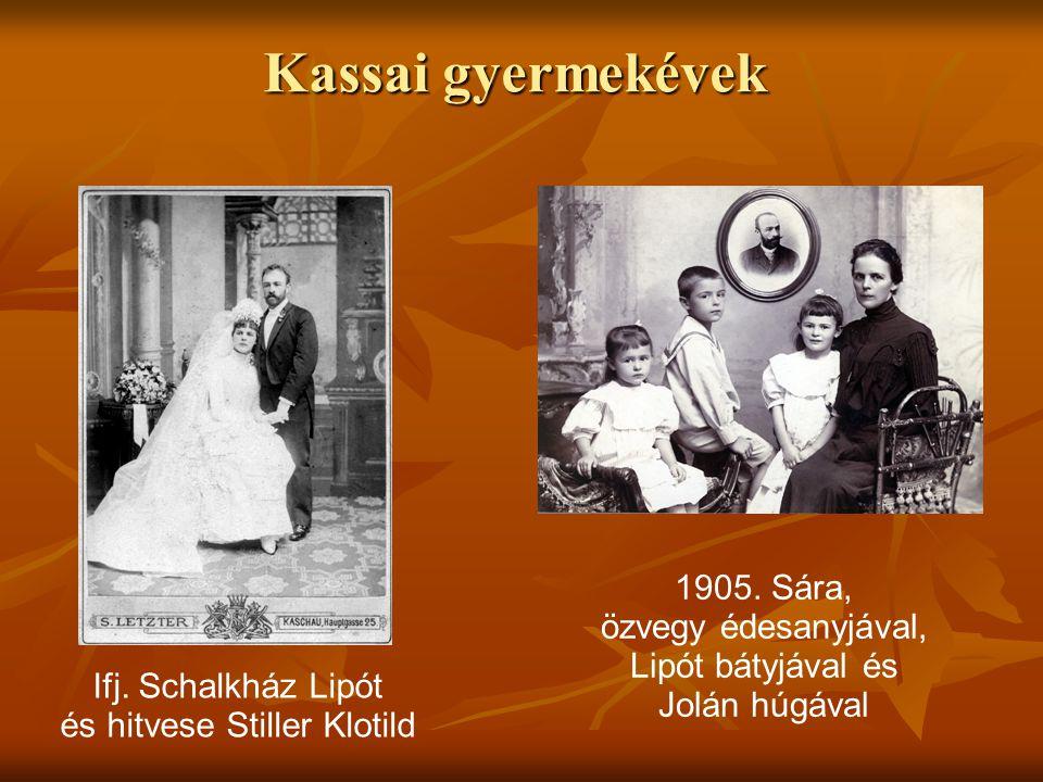 Kassai gyermekévek 1905. Sára, özvegy édesanyjával, Lipót bátyjával és Jolán húgával Ifj. Schalkház Lipót és hitvese Stiller Klotild