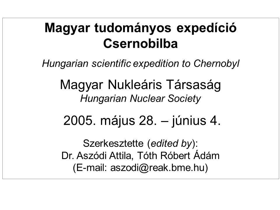 1 Magyar tudományos expedíció Csernobilba Hungarian scientific expedition to Chernobyl Magyar Nukleáris Társaság Hungarian Nuclear Society 2005. május