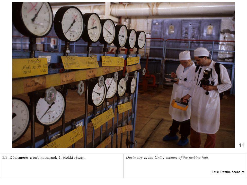 11 2/2. Dózismérés a turbinacsarnok 1. blokki részén.Dosimetry in the Unit 1 section of the turbine hall. Fotó: Dombó Szabolcs