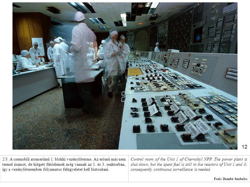 12 2/3. A csernobili atomerőmű 1. blokki vezénylőterme. Az erőmű már nem termel áramot, de kiégett fűtőelemek még vannak az 1. és 3. reaktorban, így a
