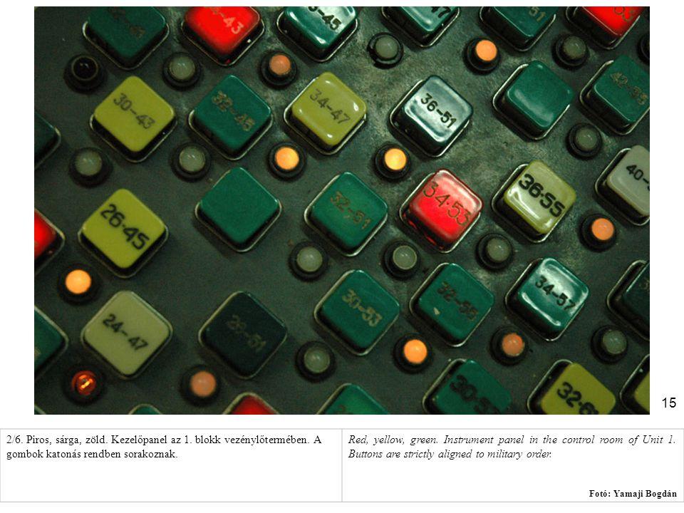 15 2/6. Piros, sárga, zöld. Kezelőpanel az 1. blokk vezénylőtermében. A gombok katonás rendben sorakoznak. Red, yellow, green. Instrument panel in the
