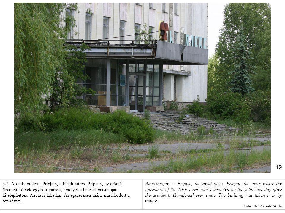 19 3/2. Atomkomplex - Pripjaty, a kihalt város. Pripjaty, az erőmű üzemeltetőinek egykori városa, amelyet a baleset másnapján kitelepítettek. Azóta is