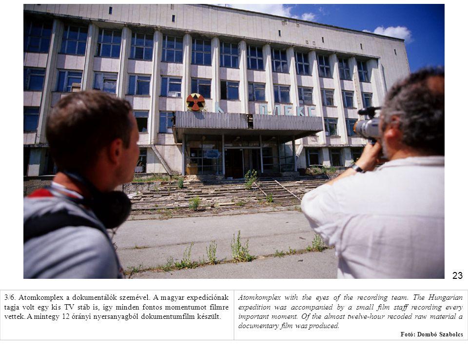 23 3/6. Atomkomplex a dokumentálók szemével. A magyar expedíciónak tagja volt egy kis TV stáb is, így minden fontos momentumot filmre vettek. A minteg