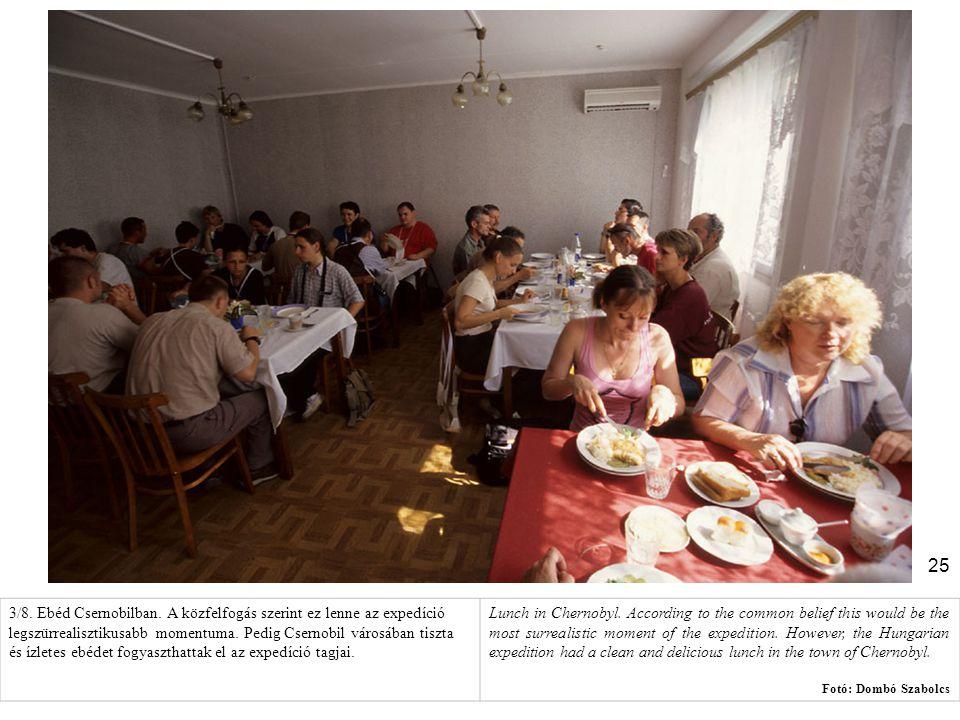 25 3/8. Ebéd Csernobilban. A közfelfogás szerint ez lenne az expedíció legszürrealisztikusabb momentuma. Pedig Csernobil városában tiszta és ízletes e