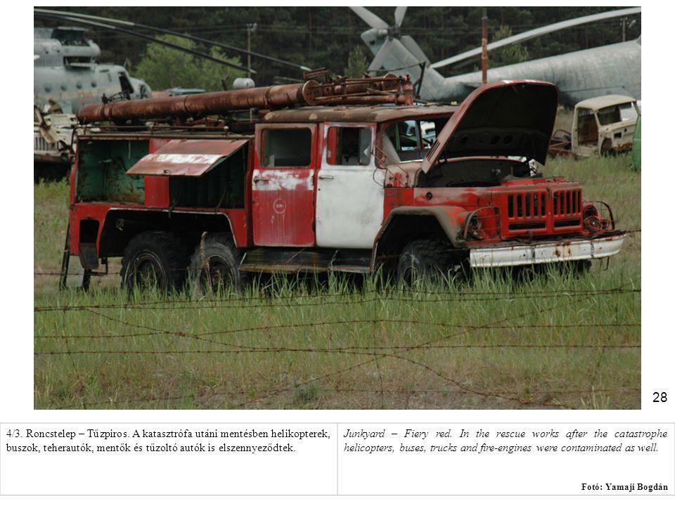 28 4/3. Roncstelep – Tűzpiros. A katasztrófa utáni mentésben helikopterek, buszok, teherautók, mentők és tűzoltó autók is elszennyeződtek. Junkyard –