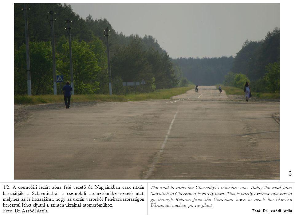 3 1/2. A csernobili lezárt zóna felé vezető út. Napjainkban csak ritkán használják a Szlavuticsból a csernobili atomerőműbe vezető utat, melyhez az is
