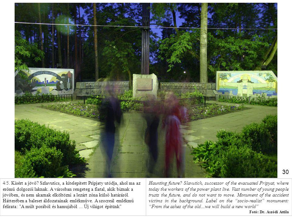 30 4/5. Kísért a jövő? Szlavutics, a kitelepített Pripjaty utódja, ahol ma az erőmű dolgozói laknak. A városban rengeteg a fiatal, akik bíznak a jövőb