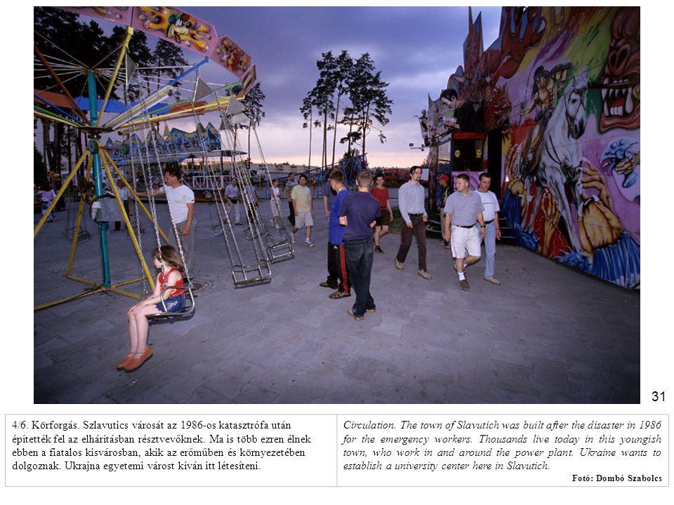 31 4/6. Körforgás. Szlavutics városát az 1986-os katasztrófa után építették fel az elhárításban résztvevőknek. Ma is több ezren élnek ebben a fiatalos