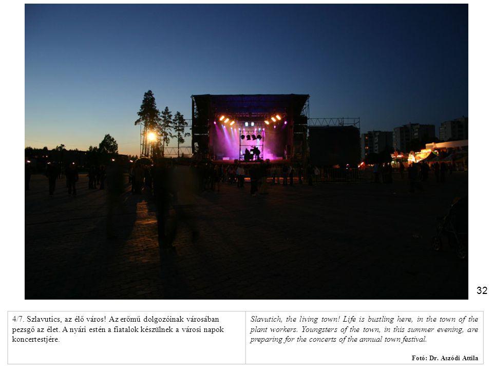 32 4/7. Szlavutics, az élő város! Az erőmű dolgozóinak városában pezsgő az élet. A nyári estén a fiatalok készülnek a városi napok koncertestjére. Sla