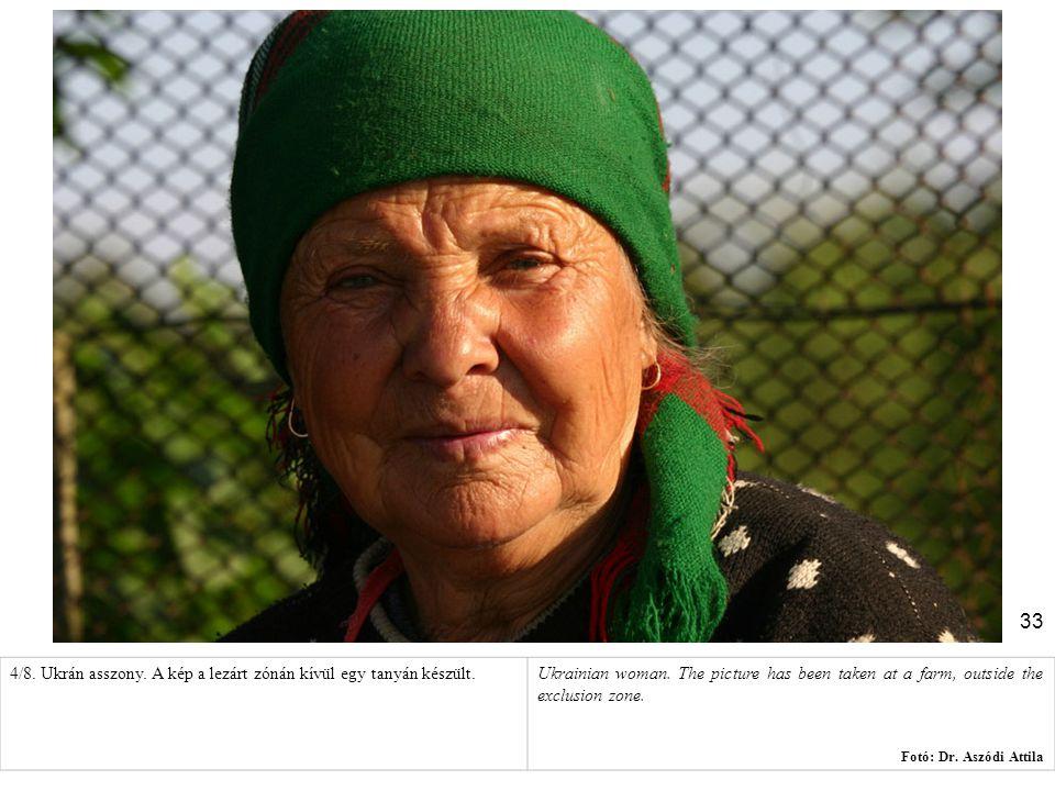 33 4/8. Ukrán asszony. A kép a lezárt zónán kívül egy tanyán készült.Ukrainian woman. The picture has been taken at a farm, outside the exclusion zone