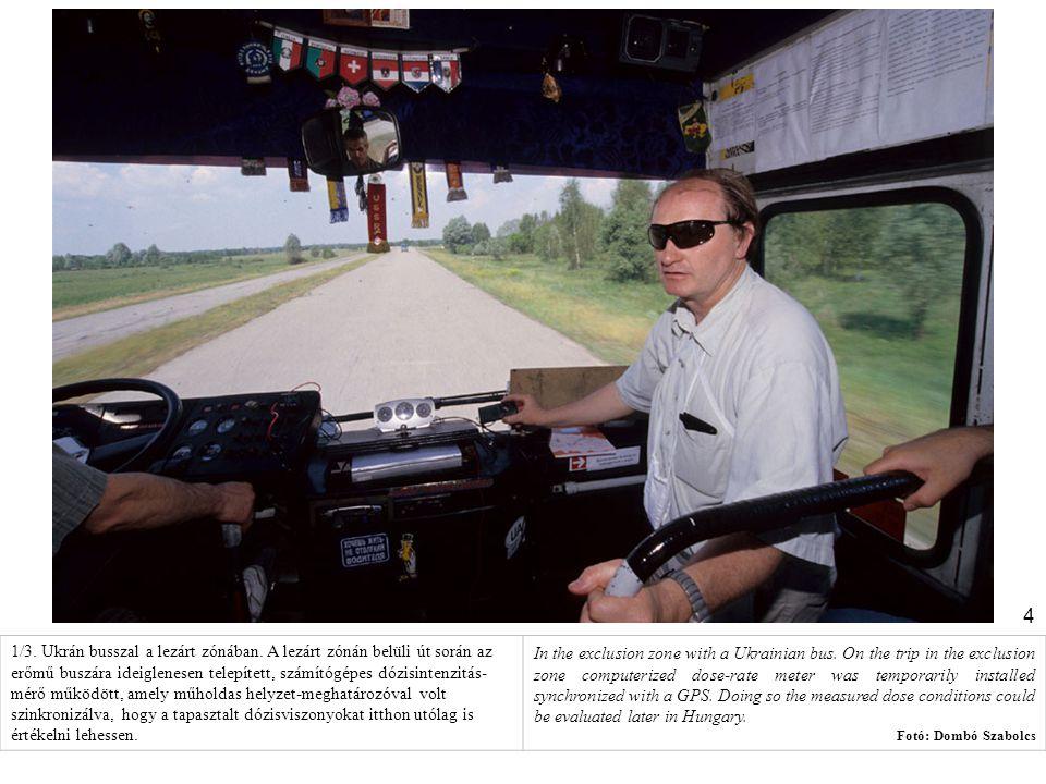 4 1/3. Ukrán busszal a lezárt zónában. A lezárt zónán belüli út során az erőmű buszára ideiglenesen telepített, számítógépes dózisintenzitás- mérő műk