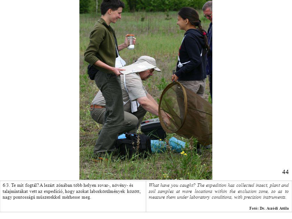 44 6/3. Te mit fogtál? A lezárt zónában több helyen rovar-, növény- és talajmintákat vett az expedíció, hogy azokat laborkörülmények között, nagy pont