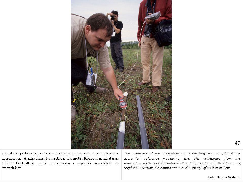 47 6/6. Az expedíció tagjai talajmintát vesznek az akkreditált referencia mérőhelyen. A szlavuticsi Nemzetközi Csernobil Központ munkatársai többek kö