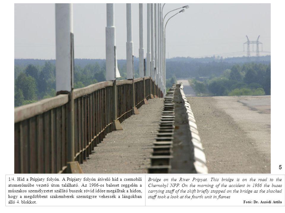 5 1/4. Híd a Pripjaty folyón. A Pripjaty folyón átívelő híd a csernobili atomerőműbe vezető úton található. Az 1986-os baleset reggelén a műszakos sze
