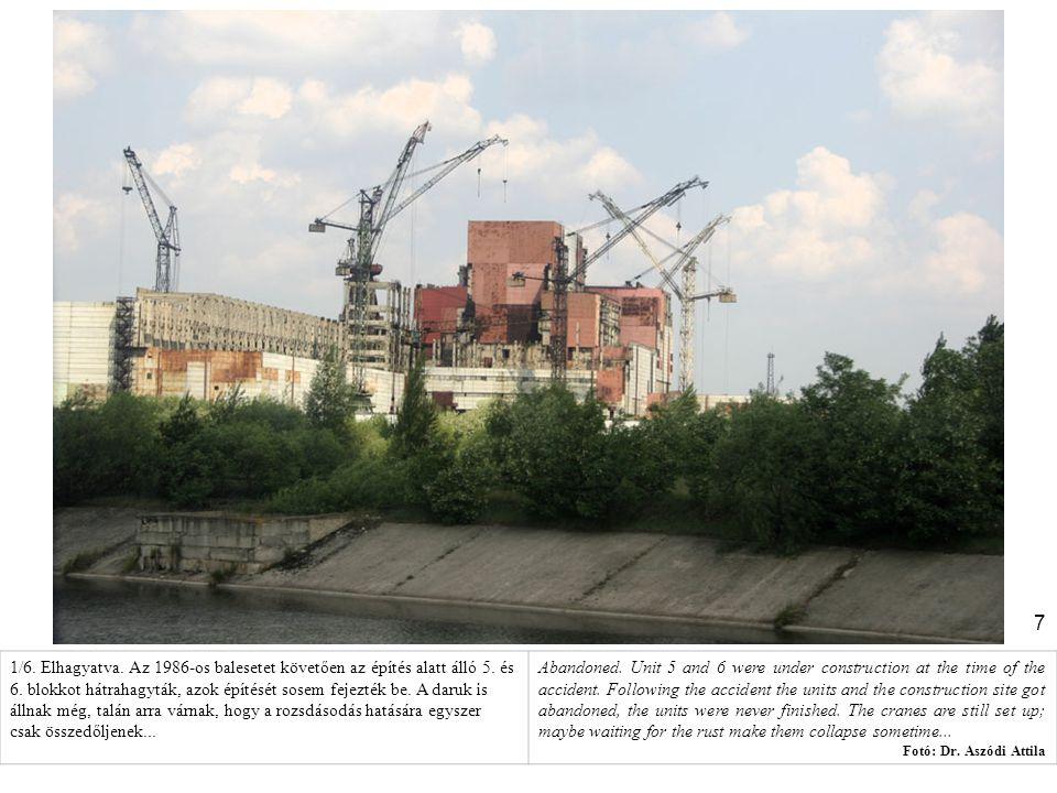 7 1/6. Elhagyatva. Az 1986-os balesetet követően az építés alatt álló 5. és 6. blokkot hátrahagyták, azok építését sosem fejezték be. A daruk is állna