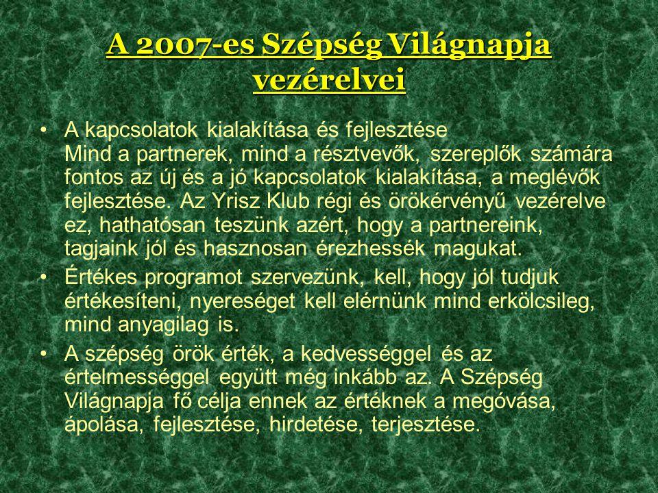 A 2007-es Szépség Világnapja vezérelvei •A kapcsolatok kialakítása és fejlesztése Mind a partnerek, mind a résztvevők, szereplők számára fontos az új és a jó kapcsolatok kialakítása, a meglévők fejlesztése.