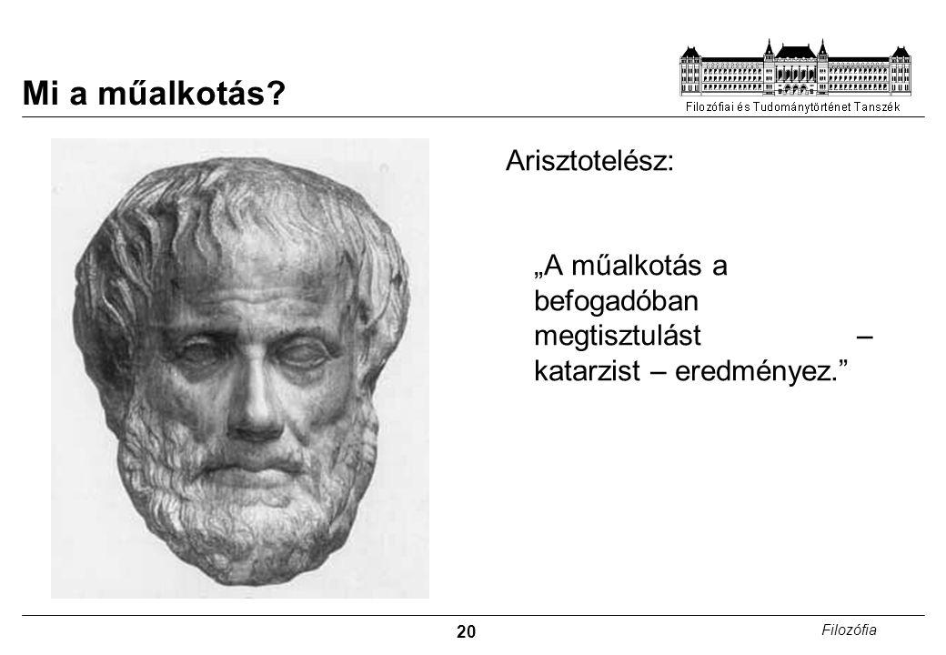 """20 Filozófia Mi a műalkotás? Arisztotelész: """"A műalkotás a befogadóban megtisztulást – katarzist – eredményez."""""""