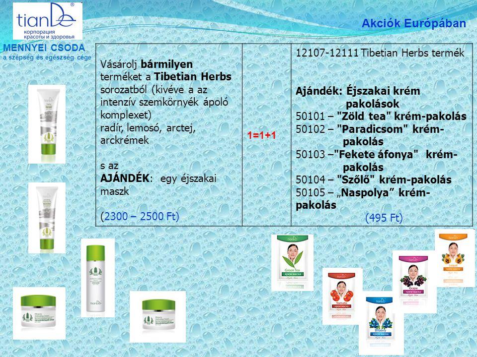 """MENNYEI CSODA a szépség és egészség cége Akciók Európában Vásárolj bármilyen terméket a Tibetian Herbs sorozatból (kivéve a az intenzív szemkörnyék ápoló komplexet) radír, lemosó, arctej, arckrémek s az AJÁNDÉK: egy éjszakai maszk (2300 – 2500 Ft) 1=1+1 12107-12111 Tibetian Herbs termék Ajándék: Éjszakai krém pakolások 50101 – Zöld tea krém-pakolás 50102 – Paradicsom krém- pakolás 50103 – Fekete áfonya krém- pakolás 50104 – Szőlő krém-pakolás 50105 – """"Naspolya krém- pakolás (495 Ft)"""