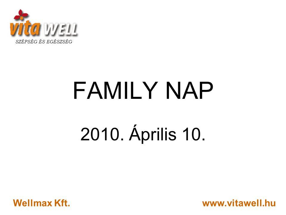 www.vitawell.hu SZÉPSÉG ÉS EGÉSZSÉG Wellmax Kft. FAMILY NAP 2010. Április 10.