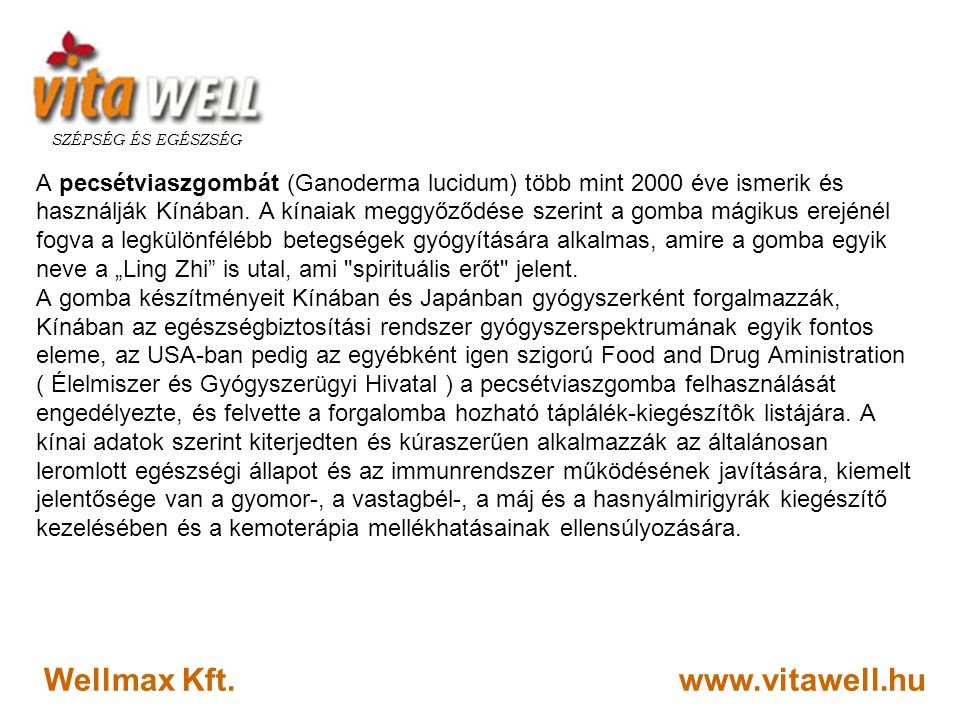 www.vitawell.hu SZÉPSÉG ÉS EGÉSZSÉG Wellmax Kft. A pecsétviaszgombát (Ganoderma lucidum) több mint 2000 éve ismerik és használják Kínában. A kínaiak m