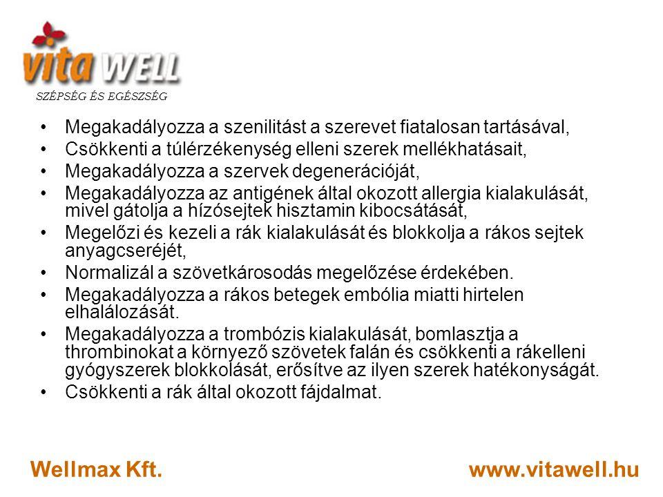 www.vitawell.hu SZÉPSÉG ÉS EGÉSZSÉG Wellmax Kft. •Megakadályozza a szenilitást a szerevet fiatalosan tartásával, •Csökkenti a túlérzékenység elleni sz